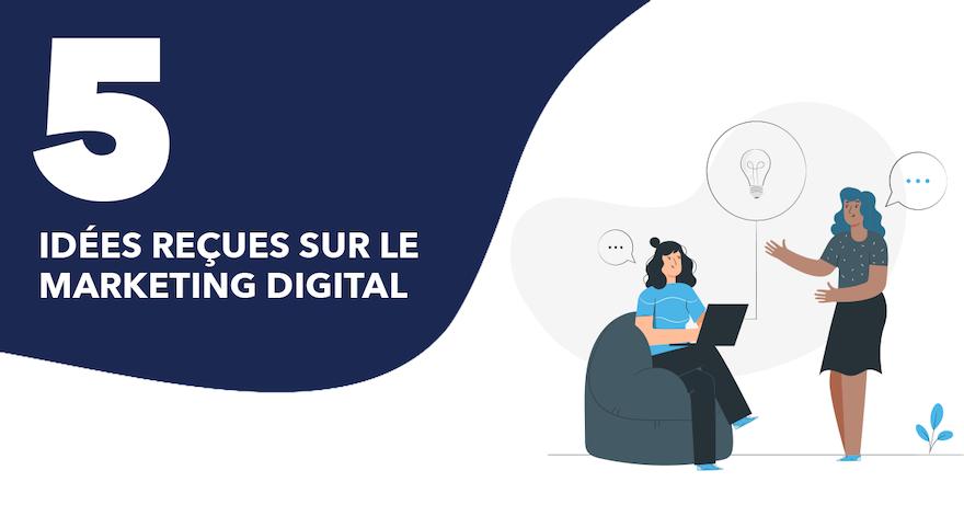 5 idées reçues sur le marketing digital