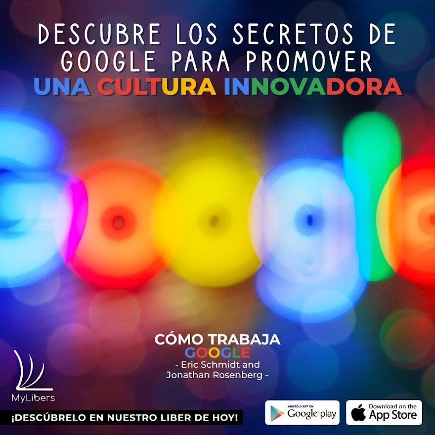 Cómo trabaja Google:  Los secretos para promover una cultura innovadora
