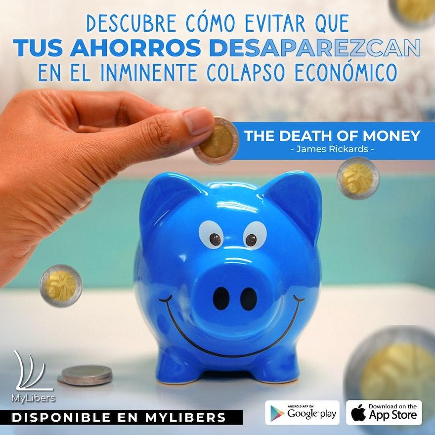 The Death of Money: El inminente colapso del sistema monetario internacional