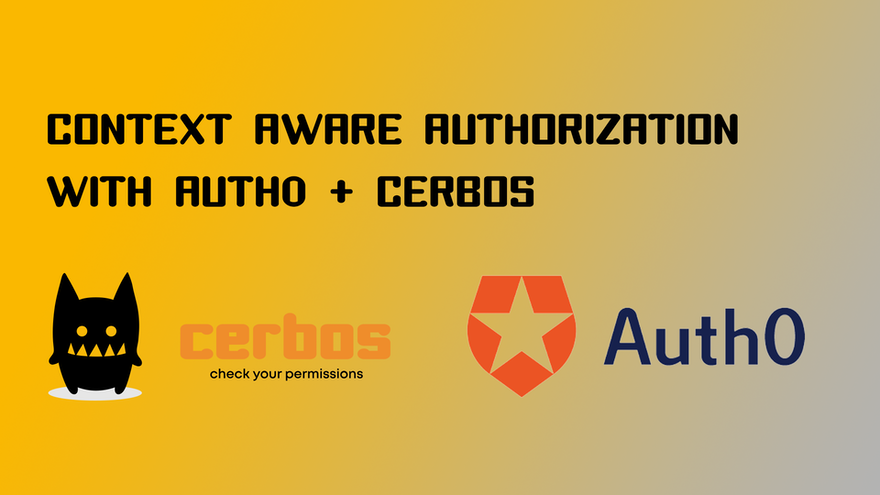 Going beyond RBAC - Context Aware Authorization with Auth0 + Cerbos