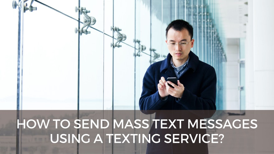 How to Send Mass Text Messages Using a Texting Service?