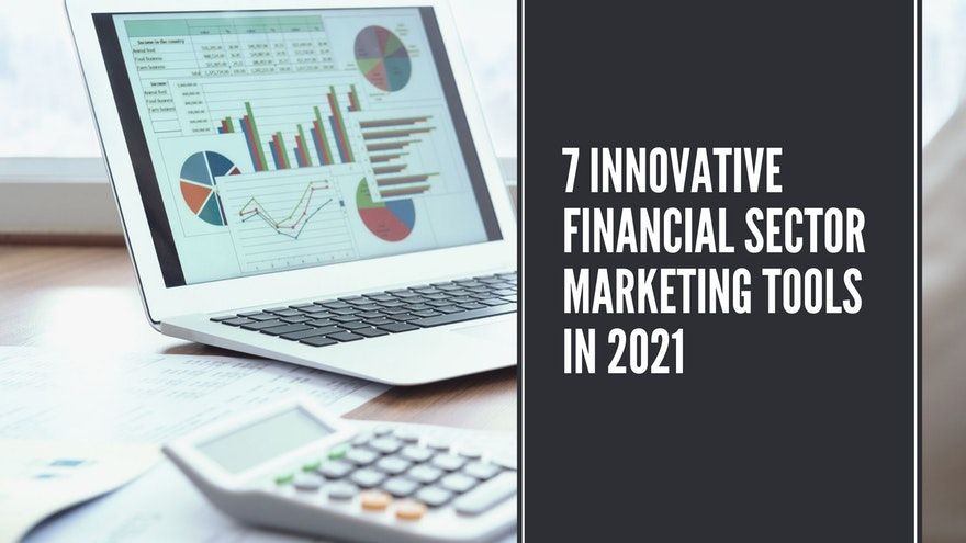 7 Innovative Financial Sector Marketing Tools in 2021
