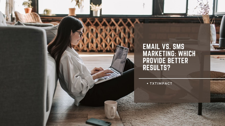 Email vs. SMS Marketing: Which Provide Better Results?