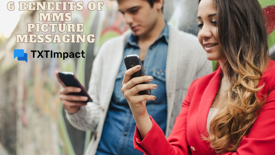 6 Benefits of MMS Picture Messaging