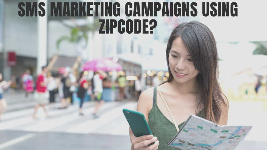 How to Create personalized SMS Marketing Campaigns using Zipcode?