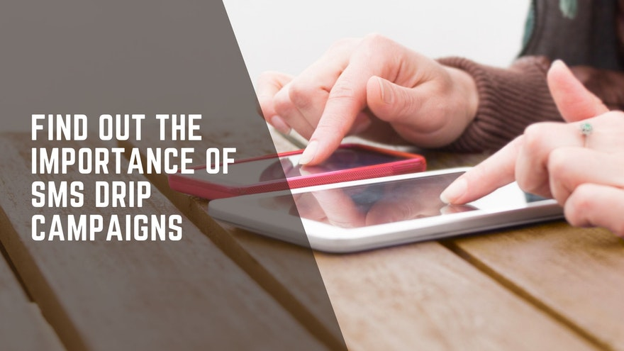 Find Out The Importance Of SMS Drip Campaigns