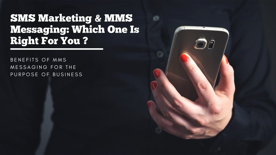 SMS Marketing & MMS Messaging: Which One Is Right For You ?