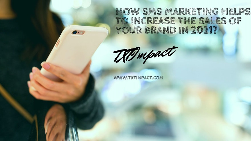 How SMS Marketing Helps To Increase The Sales Of Your Brand In 2021?