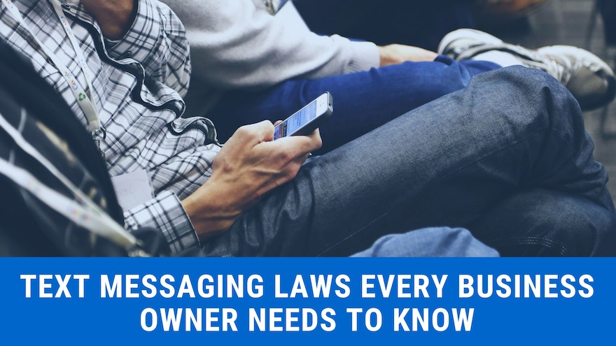 Text Messaging Laws Every Business Owner Needs to Know