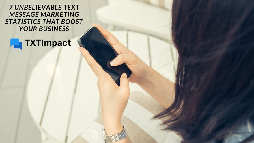7 Unbelievable Text Message Marketing Statistics that Boost Your Business