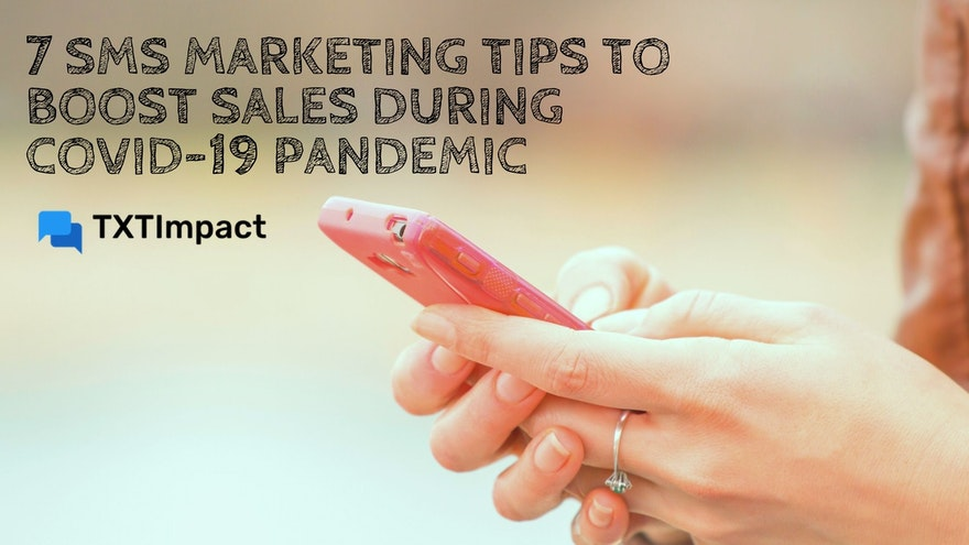 7 SMS Marketing Tips To Boost Sales During COVID-19 Pandemic