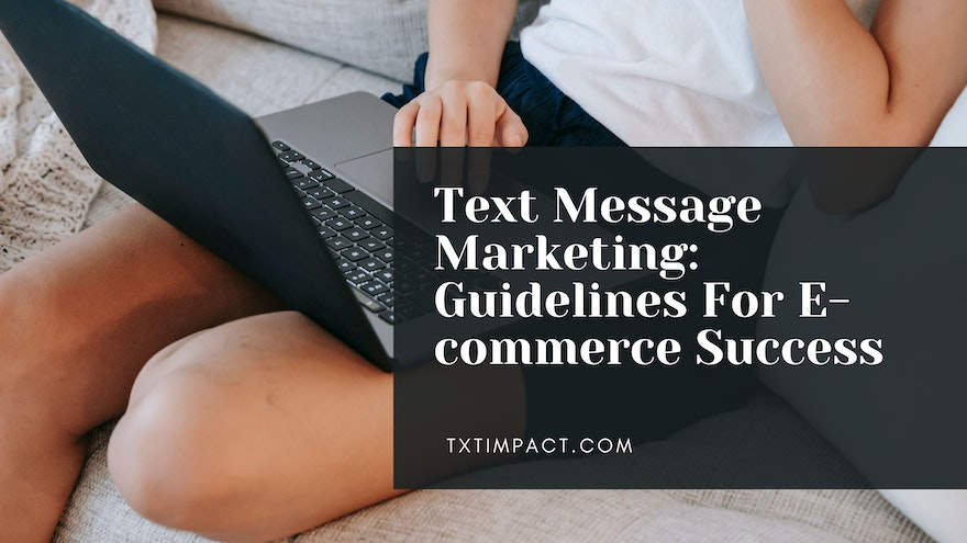 Text Message Marketing: Guidelines For E-commerce Success