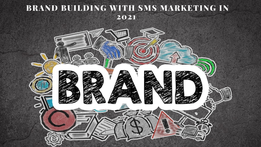 Brand Building With SMS Marketing in 2021