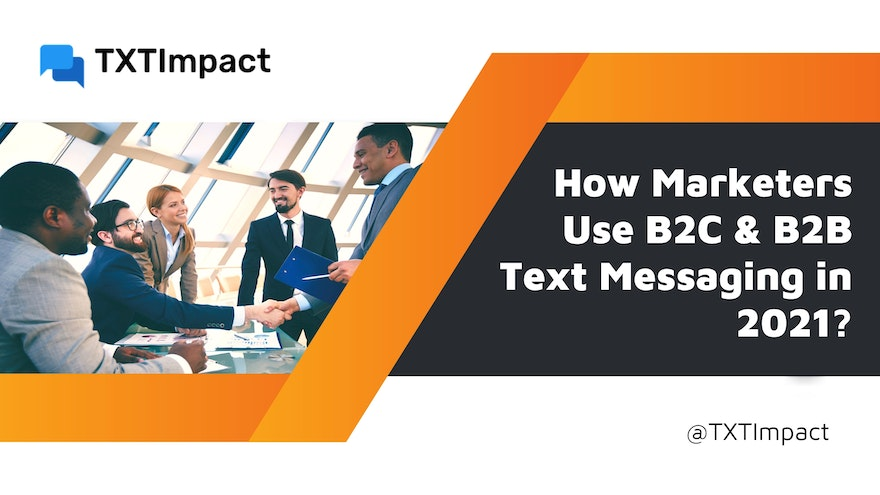 How Marketers Use B2C & B2B Text Messaging in 2021?