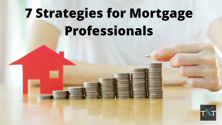 7 Strategies for Mortgage Professionals to Generate More Business Using Message Marketing