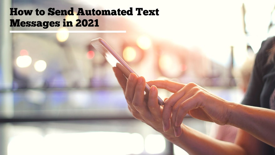 How to Send Automated Text Messages in 2021