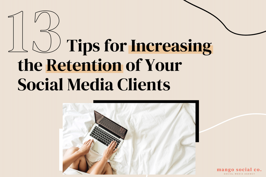 13 Tips for Increasing the Retention of Your Social Media Clients