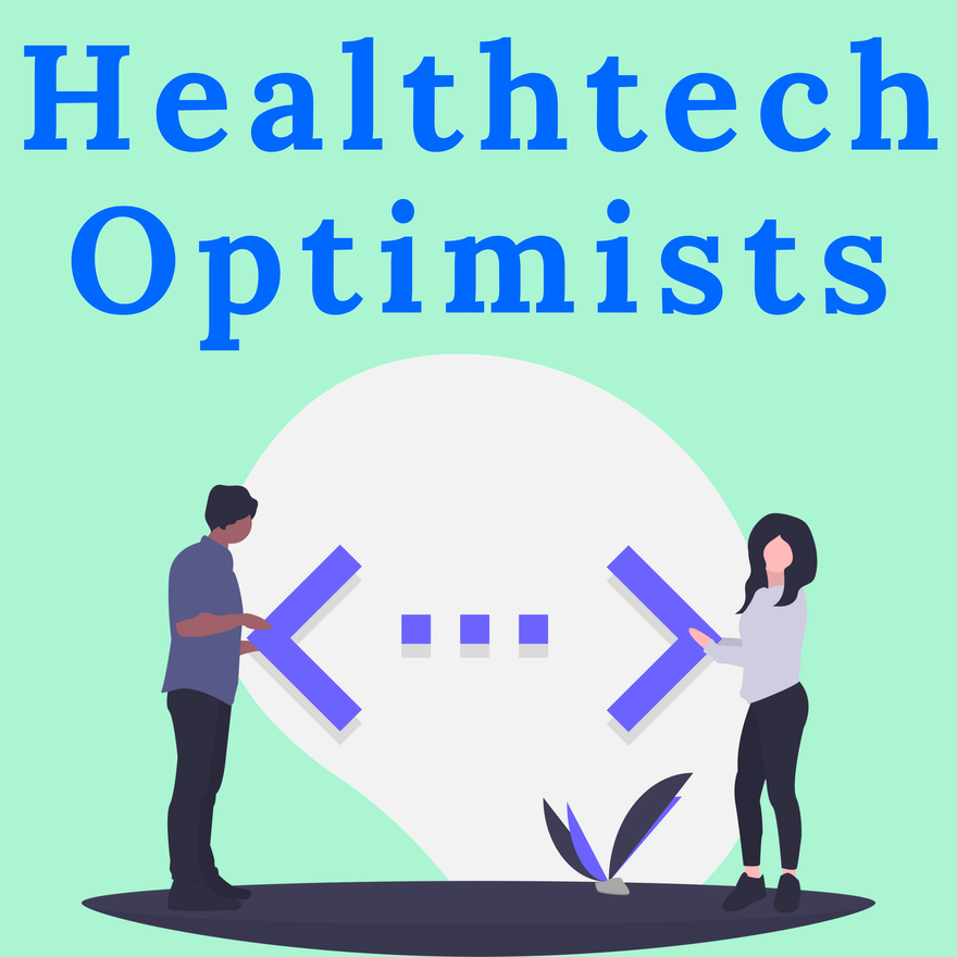 Healthtech Optimists Episode 1: Adding a positive voice to the digital health conversation