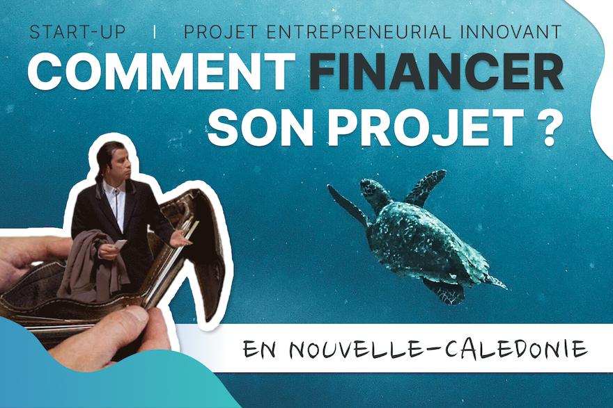 Comment financer sa start-up / son projet entrepreneurial innovant en Nouvelle-Calédonie ?