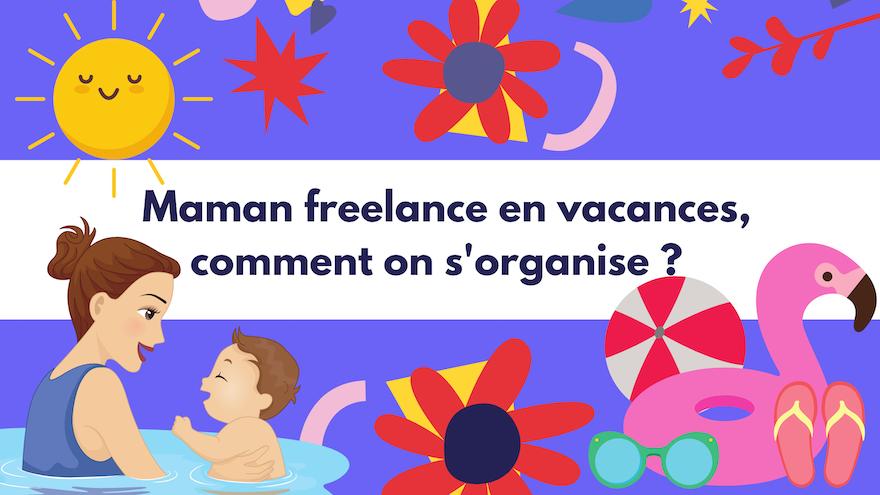 Maman freelance en vacances, comment on s'organise ?