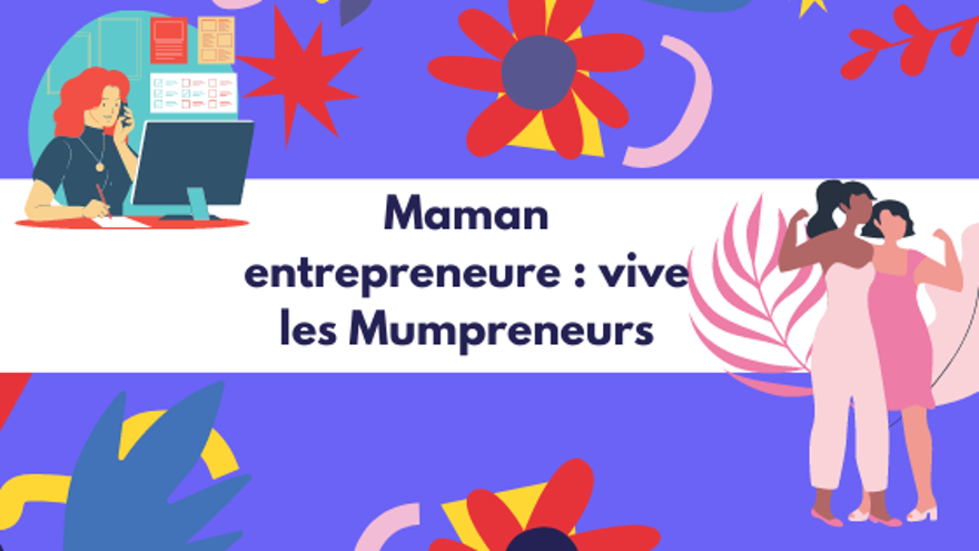 Maman en entrepreneure, vive les Mumpreneurs !