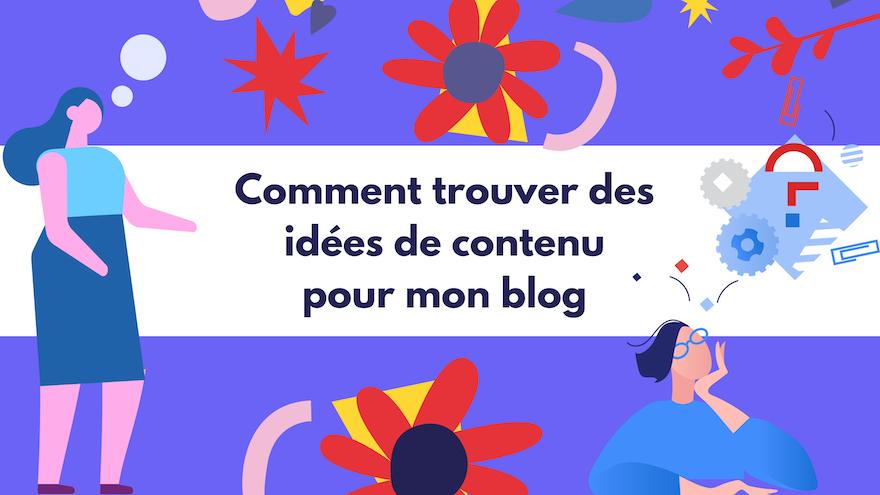 Comment trouver des idées de contenu pour mon blog ?
