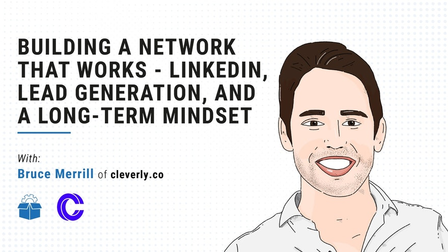 [PS #0007-Breakdown] Building a Network that Works - LinkedIn, Lead Generation, and a Long-term Mindset with Bruce Merrill