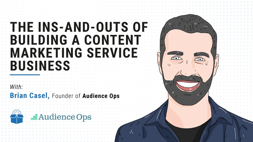 [PS #0012] The Ins-and-Outs of Building a Content Marketing Service Business with Brian Casel of AudienceOps