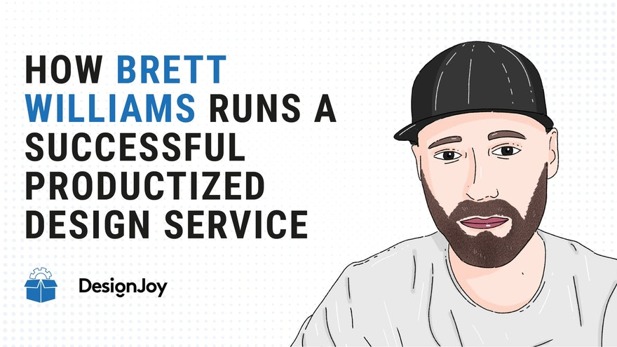 [PS #0008] How Brett Williams Runs a Successful Productized Design Service
