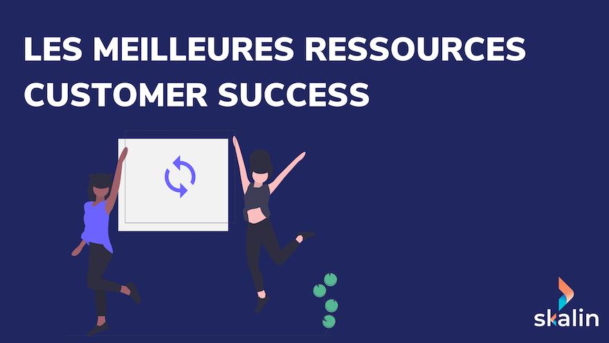 Les meilleures ressources Customer Success en France et à l'international