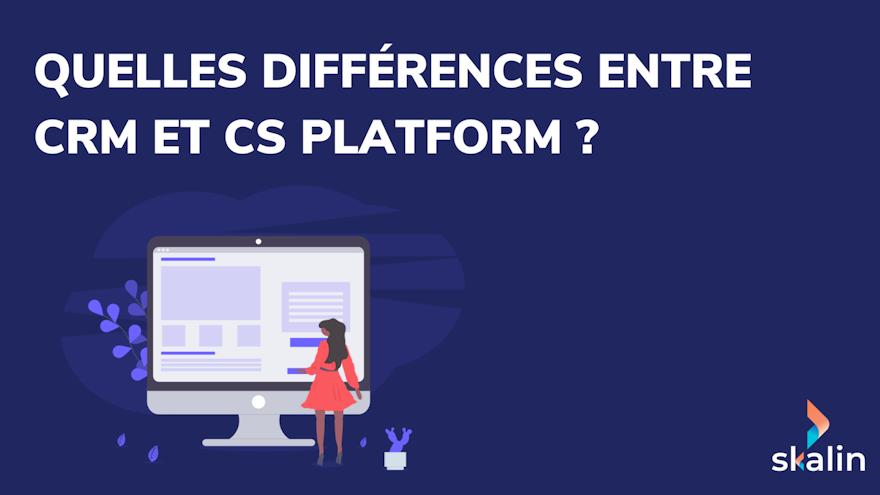 Quelles différences entre CRM et Customer Success Platform ?