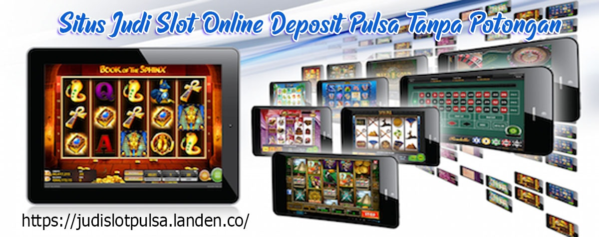 Situs Judi Slot Online Deposit Pulsa Tanpa Potongan.jpg